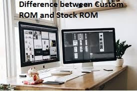 Difference between Custom ROM and Stock ROM